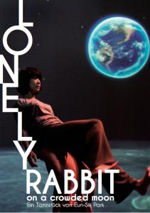 LONELY RABBIT (ON A CROWDED MOON). Ein Tanzstück von Eun-Sik Park